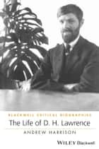 The Life of D. H. Lawrence ebook by Andrew Harrison