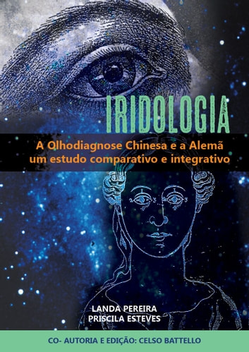 Iridologia - A Olhodiagnose Alemã e a Chinesa - Estudo comparativo e integrativo ebook by Maria Olanda Marques Pereira,Priscila Esteves,Celso Battello