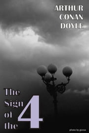 The Sign of the Four - The Second Novel Featuring Sherlock Holmes ebook by Arthur Conan Doyle