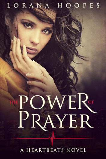The Power of Prayer - Heartbeats, #1 ebook by Lorana Hoopes