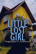 Little Lost Girl: Part 3, Reunited ebook by Angelique S. Anderson