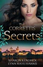The Correttis - Secrets - Box Set, Books 5-6 電子書籍 by Sharon Kendrick, Lynn raye Harris
