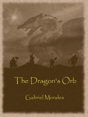 Dragon orb ebook and audiobook search results rakuten kobo the dragons orb ebook by gabe morales fandeluxe Ebook collections