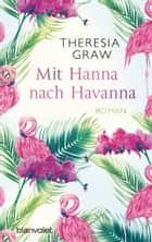 Mit Hanna nach Havanna - Roman ebook by Theresia Graw