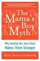 The Mama's Boy Myth ebook by Kate Stone Lombardi