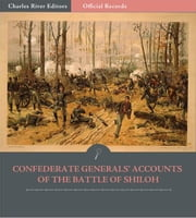 Official Records of the Union and Confederate Armies: Confederate Generals Accounts of the Battle of Shiloh ebook by P.G.T. Beauregard, Braxton Bragg, Patrick Cleburne, & Leonidas Polk