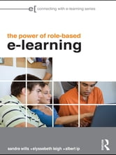 The Power of Role-based e-Learning - Designing and Moderating Online Role Play ebook by Sandra Wills,Elyssebeth Leigh,Albert Ip
