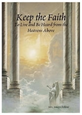 Keep the Faith:To Live and Be Heard from the Heavens Above ebook by Stacey Chillemi