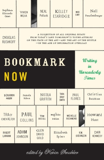 Bookmark Now - Writing in Unreaderly Time ebook by Kevin Smokler
