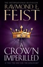A Crown Imperilled (The Chaoswar Saga, Book 2) ebook by Raymond E. Feist