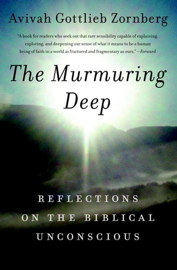 The Murmuring Deep - Reflections on the Biblical Unconscious ebook by Avivah Gottlieb Zornberg