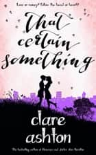 That Certain Something ebook by Clare Ashton