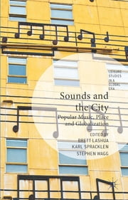 Sounds and the City - Popular Music, Place and Globalization ebook by Brett Lashua,Karl Spracklen,Professor Stephen Wagg