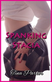 Spanking Stacia ebook by Tina Parker