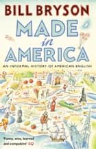 Made In America - An Informal History of American English 電子書 by Bill Bryson