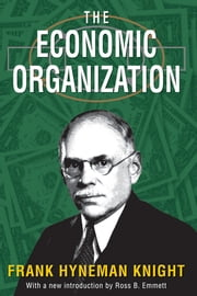 The Economic Organization ebook by Frank Hyneman Knight,Ross B. Emmett