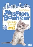 Mission Bonheur - tome 5 : Courage, Laura ! ebook by Jessie WILLIAMS, Anne-Emmanuelle BOTERF