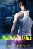 Uncontrollable ebook by Nina Croft