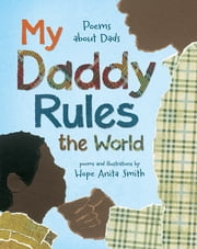 My Daddy Rules the World - Poems about Dads ebook by Hope Anita Smith, Hope Anita Smith