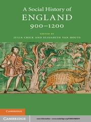 A Social History of England, 900–1200 ebook by Julia Crick,Elisabeth van van Houts