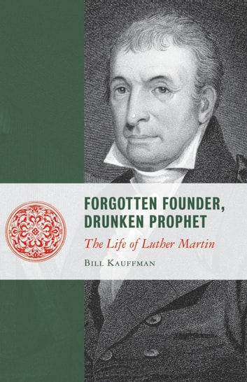 Forgotten Founder, Drunken Prophet - The Life of Martin Luther ebook by Bill Kauffman