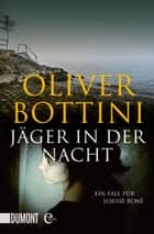 Jäger in der Nacht - Ein Fall für Louise Bonì ebook by Oliver Bottini
