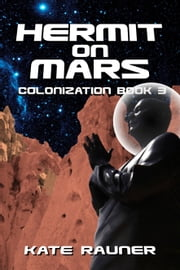 Hermit on Mars Colonization Book 3 ebook by Kate Rauner