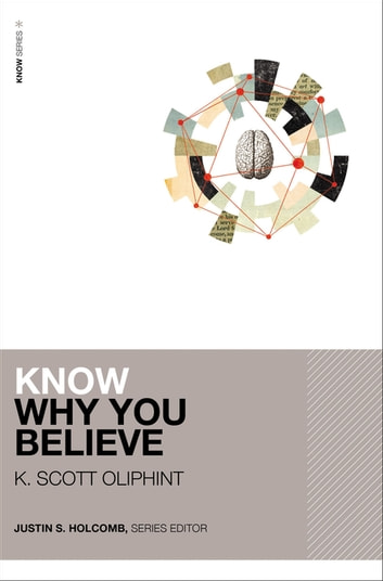 Know Why You Believe ebook by K. Scott Oliphint,Justin S. Holcomb