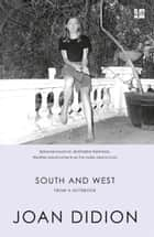 South and West: From A Notebook ebook by Joan Didion