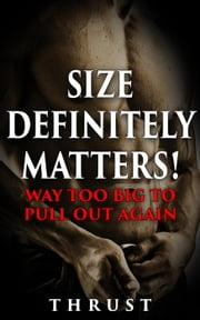 Size Definitely Matters! Way Too Big To Pull Out Again (Mature Young, Teenage Virgin Defloration & Breeding, Violent Size Domination Erotica) ebook by Thrust