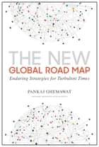 The New Global Road Map - Enduring Strategies for Turbulent Times ebook by Pankaj Ghemawat, N. Chandrasekaran