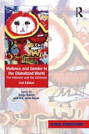 Violence and Gender in the Globalized World - The Intimate and the Extimate ebook by Sanja Bahun,V.G. Julie Rajan