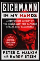 Eichmann in My Hands - A First-Person Account by the Israeli Agent Who Captured Hitler's Chief Executioner ebook by