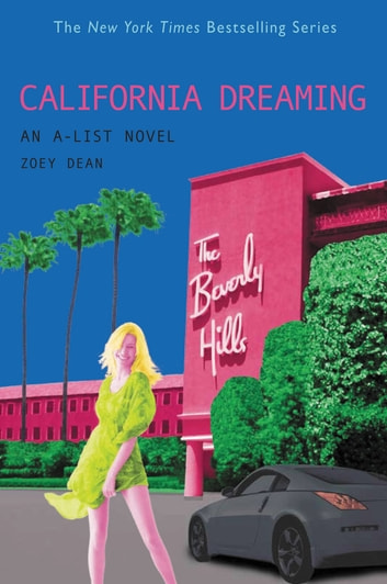 The A-List #10: California Dreaming - An A-List Novel ebook by Zoey Dean