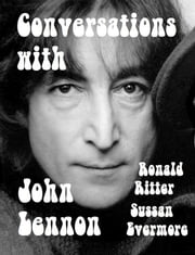 Conversations with John Lennon ebook by Ronald Ritter,Sussan Evermore