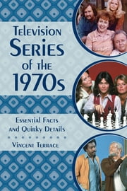 Television Series of the 1970s - Essential Facts and Quirky Details ebook by Vincent Terrace