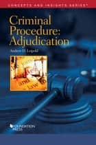 Criminal Procedure-Adjudication ebook by Andrew Leipold