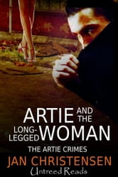 Artie and the Long-Legged Woman: The Artie Crimes #1 ebook by Jan Christensen