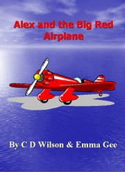 Alex and the Big Red Airplane ebook by C D Wilson
