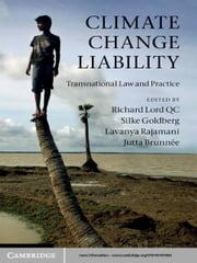 Climate Change Liability - Transnational Law and Practice ebook by Richard Lord, QC,Silke Goldberg,Dr Lavanya Rajamani,Professor Jutta Brunnée