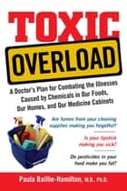 Toxic Overload - A Doctor's Plan for Combating the Illnesses Caused by Chemicals in Our Foods, Ou ebook by Paula Baillie-Hamilton