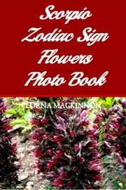 Scorpio Zodiac Sign Flowers Photo Book ebook by Lorna MacKinnon