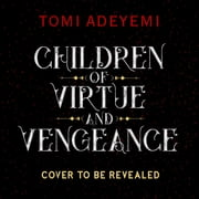 Children of Virtue and Vengeance audiobook by Tomi Adeyemi