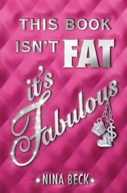 This Book Isn't Fat, It's Fabulous ebook by Nina Beck