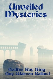 Unveiled Mysteries (with Linked Toc) ebook by Godfré Ray King,Guy Warren Ballard