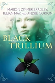 Black Trillium ebook by Marion Zimmer Bradley, Julian May, Andre Norton