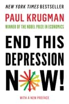 End This Depression Now! eBook by Paul Krugman
