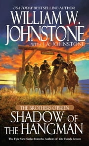 The Brothers O'Brien: Shadow of the Hangman ebook by William W. Johnstone,J.A. Johnstone
