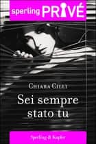 Sei sempre stato tu - Sperling Privé ebook by Chiara Cilli
