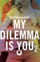My dilemma is you 2 ebook by Cristina Chiperi